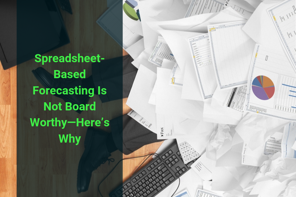 Spreadsheet-Based Forecasting Is Not Board Worthy—Here's Why